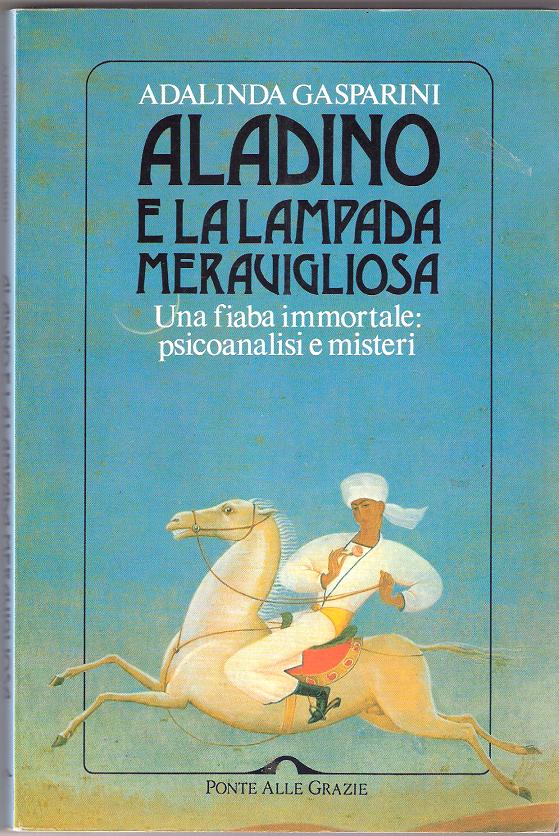 Aladino e la lampada meravigliosa. Una                     fiaba immortale: psicoanalisi e misteri